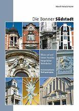 Die Bonner Südstadt. Blicke auf und hinter Fassaden bürgerlicher Wohnkultur. Ein kommentierter Stadtspaziergang.