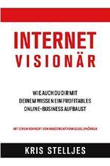 Internet Visionär: Wie auch du dir mit deinem Wissen ein profitables Online-Business aufbaust