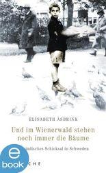 Und im Wienerwald stehen noch immer die Bäume: Ein jüdisches Schicksal in Schweden