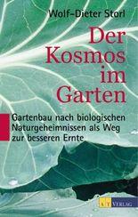 Der Kosmos im Garten: Gartenbau nach biologischen Naturgeheimnissen als Weg zur besseren Ernte
