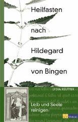 Heilfasten nach Hildegard von Bingen