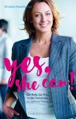 Yes, she can!: Die Rolle der Frau in der Gemeinde. Ein bibelfestes Plädoyer