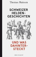 Schweizer Heldengeschichten und was dahintersteckt