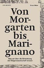 Von Morgarten bis Marignano: Was wir über die Entstehung der Eidgenossenschaft wissen