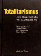 Totalitarismus, eine Ideengeschichte des 20. Jahrhunderts