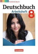 Deutschbuch 8. Jahrgangsstufe. Arbeitsheft mit Lösungen Realschule Bayern