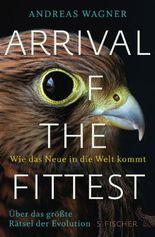 Arrival of the Fittest - Wie das Neue in die Welt kommt: Über das größte Rätsel der Evolution