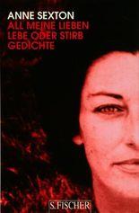 Anne Sexton, Werkedition in vier Bänden / All meine Lieben / Lebe oder stirb