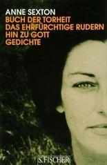 Anne Sexton, Werkedition in vier Bänden / Buch der Torheit / Das ehrfürchtige Rudern hin zu Gott