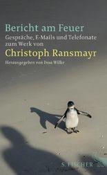 Bericht am Feuer: Gespräche, E-Mails und Telefonate zum Werk von Christoph Ransmayr