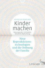 Kinder machen: Neue Reproduktionstechnologien und die Ordnung der Familie. Samenspender Künstliche Befruchtung Leihmütter