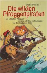 Die wilden Piroggenpiraten: Ein tollkühnes Abenteuer um eine entführte Mohnschnecke und ihre furchtlosen Retter
