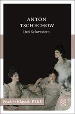 Drei Schwestern: Drama in 4 Akten (Fischer Klassik PLUS)