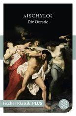 Die Orestie: Tragödien (Fischer Klassik PLUS)