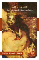 Der gefesselte Prometheus: Tragödie (Fischer Klassik PLUS)