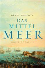 Das Mittelmeer: Eine Biographie