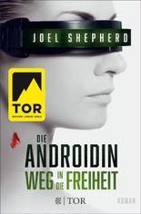 Die Androidin - Weg in die Freiheit: Roman (German Edition)