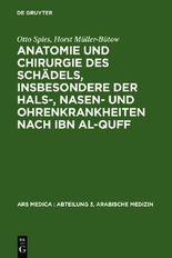 Anatomie und Chirurgie des Schädels, insbesondere der Hals-, Nasen- und Ohrenkrankheiten nach Ibn al-Quff