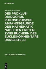 Des Proklus Diadochus philosophische Anfangsgründe der Mathematik nach den ersten zwei Büchern des Euklidkommentars dargestellt