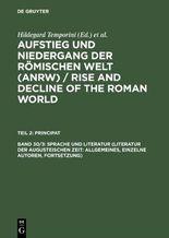 Aufstieg und Niedergang der römischen Welt (ANRW) /Rise and Decline of the Roman World. Gesamtpaket / Sprache und Literatur (Literatur der augusteischen Zeit: Allgemeines, einzelne Autoren, Fortsetzung)