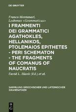 I fragmenti dei grammatici Agathokles, Hellanikos, Ptolomaios Epithetes. - Lesbonax. - The fragments of Comanus of Naucratis