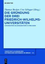 Die Grundung Der Drei Friedrich-wilhelms-universitaten