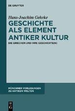 Geschichte als Element antiker Kultur: Die Griechen und ihre Geschichte(n) (Münchner Vorlesungen zu Antiken Welten)