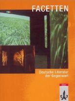 Facetten. Lese- und Arbeitsbuch für den Deutschunterricht in der Oberstufe / Deutsche Literatur der Gegenwart
