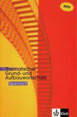 Thematischer Grund- und Aufbauwortschatz Spanisch - Neue Ausgabe