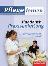 Pflege lernen: Handbuch Praxisanleitung: Schülerbuch, 1. Auflage, 2011