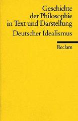 Geschichte der Philosophie in Text und Darstellung / Der deutsche Idealismus