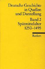 Deutsche Geschichte in Quellen und Darstellung / Spätmittelalter. 1250-1495