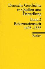 Deutsche Geschichte in Quellen und Darstellung / Reformationszeit. 1495-1555