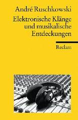Elektronische Klänge und musikalische Entdeckungen (Reclams Universal-Bibliothek)