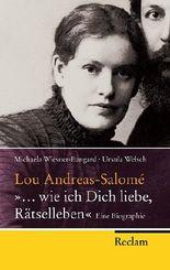 "Lou Andreas-Salomé - ""... wie ich Dich liebe, Rätselleben"""