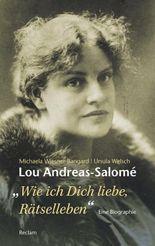 Lou Andreas-Salomé. »...wie ich Dich liebe, Rätselleben«