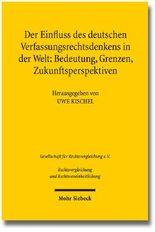 Der Einfluss des deutschen Verfassungsrechtsdenkens in der Welt: Bedeutung, Grenzen, Zukunftsperspektiven