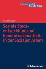 Soziale Stadtentwicklung und Gemeinwesenarbeit in der Sozialen Arbeit