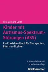 Kinder mit Autismus-Spektrum-Störungen (ASS): Ein Praxishandbuch für Therapeuten, Eltern und Lehrer
