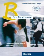 B for Business. A Complete English Course for Students of Business Studies / B for Business