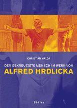 Der gekreuzigte Mensch im Werk von Alfred Hrdlicka