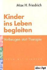 Kinder ins Leben begleiten: Vorbeugen statt Therapie