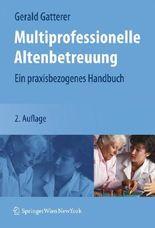 Multiprofessionelle Altenbetreuung: Ein praxisbezogenes Handbuch