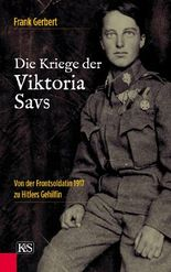 Die Kriege der Viktoria Savs: Von der Frontsoldatin 1917 zu Hitlers Gehilfin