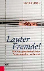 Lauter Fremde!: Wie der gesellschaftliche Zusammenhalt zerbricht