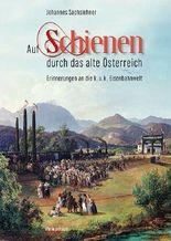 Auf Schienen durch das alte Österreich