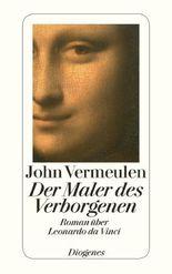 Der Maler des Verborgenen: Roman über Leonardo da Vinci
