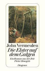 Die Elster auf dem Galgen: Ein Roman aus der Zeit Pieter Bruegels
