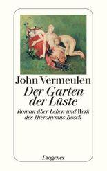 Der Garten der Lüste: Roman über Leben und Werk des Hieronymus Bosch