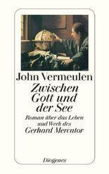 Zwischen Gott und der See: Roman über das Leben und Werk des Gerhard Mercator